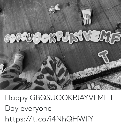 day: Happy  GBQSUOOKPJAYVEMF  T Day everyone https://t.co/i4NhQHWIiY