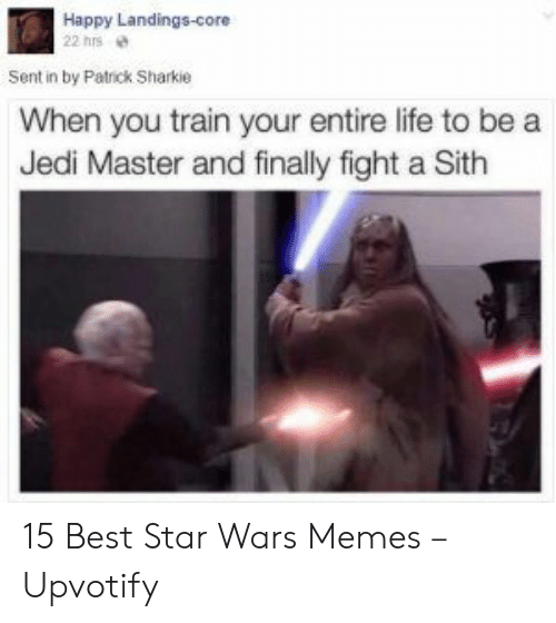 patrick: Happy Landings-core  22 hrs  Sent in by Patrick Sharkie  When you train your entire life to be a  Jedi Master and finally fight a Sith 15 Best Star Wars Memes – Upvotify