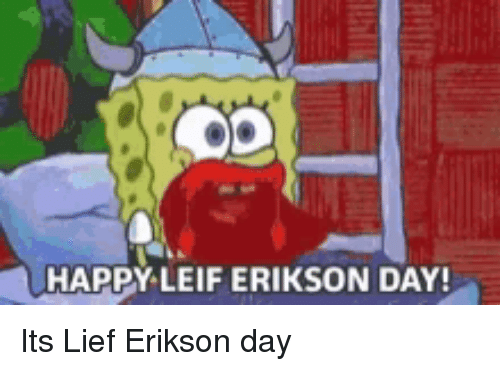 Happy, Day, and Leif Erikson: HAPPY LEIF ERIKSON DAY Its Lief Erikson day