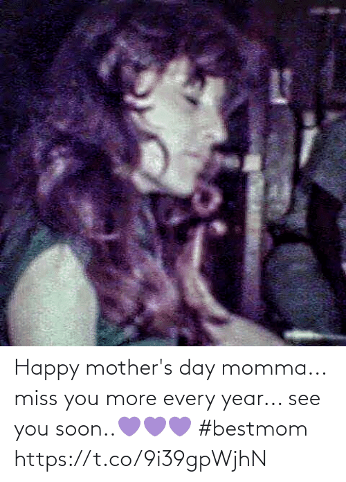 Happy Mothers Day: Happy mother's day momma...  miss you more every year... see you soon..💜💜💜 #bestmom https://t.co/9i39gpWjhN