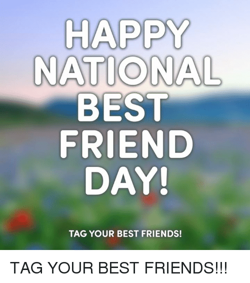 best friend day: HAPPY  NATIONAL  BEST  FRIEND  DAY!  TAG YOUR BEST FRIENDS! TAG YOUR BEST FRIENDS!!!