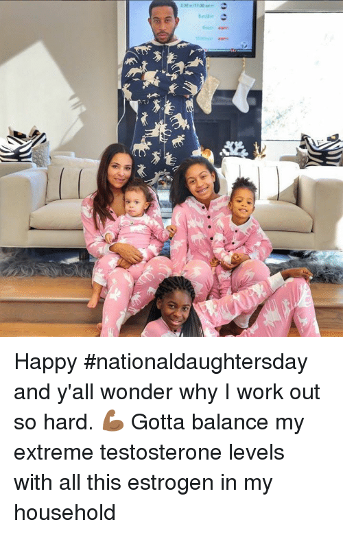 testosterone: Happy #nationaldaughtersday and y'all wonder why I work out so hard. 💪🏾 Gotta balance my extreme testosterone levels with all this estrogen in my household