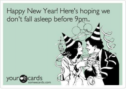 Someecards Com: Happy New Year! Here's hoping we  don't fall asleep before 9pm..  yourdecards  someecards.com