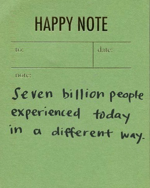 Date, Happy, and Today: HAPPY NOTE  date:  tO:  note:  Seven billion people  experienced today  in a different way.