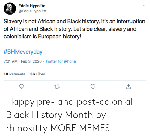 Pre: Happy pre- and post-colonial Black History Month by rhinokitty MORE MEMES