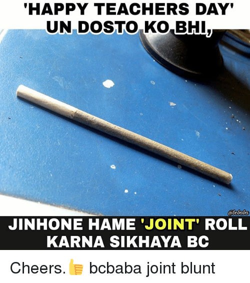 Memes, Happy, and 🤖: HAPPY TEACHERS DAY'  JINHONE HAME JOINT' ROLL  KARNA SIKHAYA BC Cheers.👍 bcbaba joint blunt