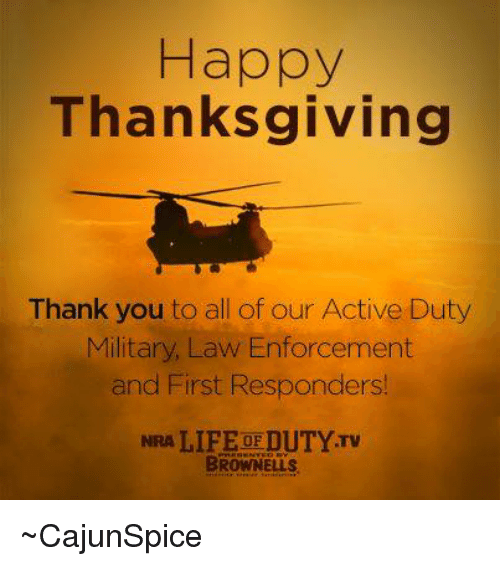 Enforcer: Happy  Thanksgiving  Thank you to all of our Active Duty  Military, Law Enforcement  and First Responders!  NRA LIFE OFDUTYTv  BROWNELL ~CajunSpice