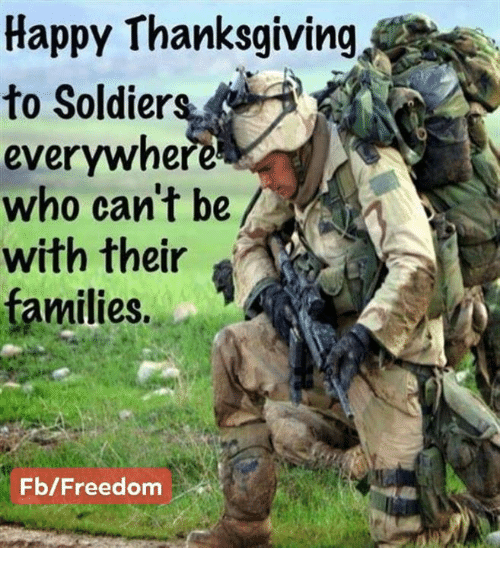 happy thanksgiving: Happy Thanksgiving  to Soldiers,  everywhere  who can't be  with their  families.  Fb/Freedom
