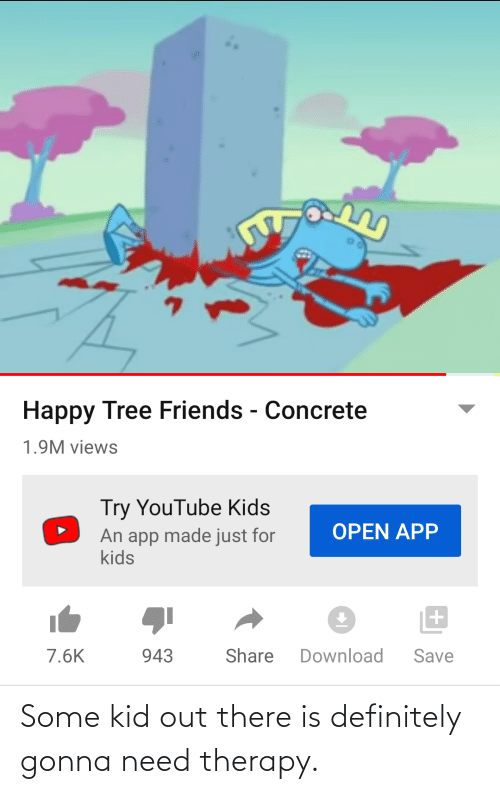 concrete: Happy Tree Friends - Concrete  1.9M views  Try YouTube Kids  An app made just for  kids  OPEN APP  Share  Download  943  Save  7.6K Some kid out there is definitely gonna need therapy.