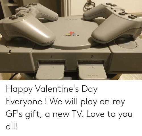 play: Happy Valentine's Day Everyone ! We will play on my GF's gift, a new TV. Love to you all!