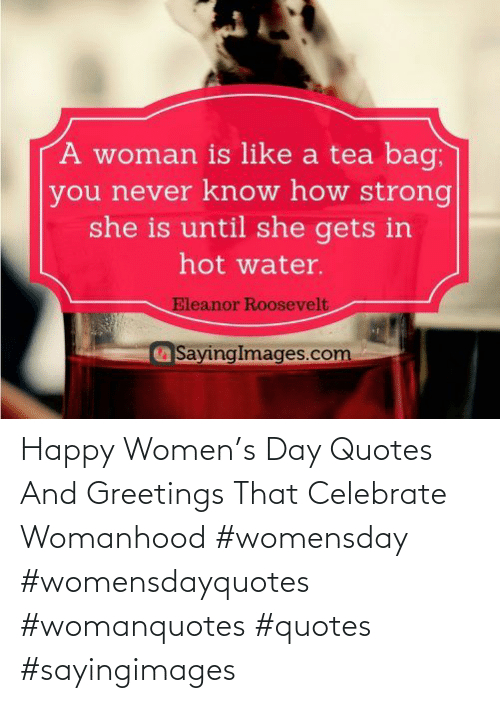 Sayingimages: Happy Women's Day Quotes And Greetings That Celebrate Womanhood #womensday #womensdayquotes #womanquotes #quotes #sayingimages