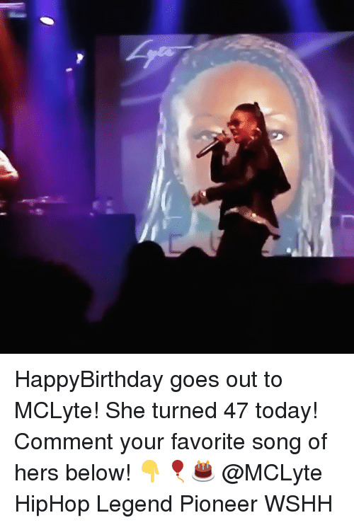 Memes, Wshh, and Today: HappyBirthday goes out to MCLyte! She turned 47 today! Comment your favorite song of hers below! 👇🎈🎂 @MCLyte HipHop Legend Pioneer WSHH