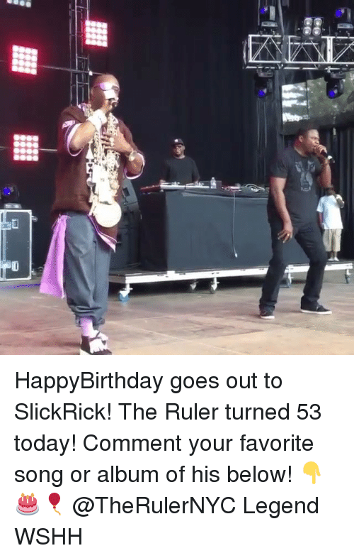 Memes, Wshh, and Ruler: HappyBirthday goes out to SlickRick! The Ruler turned 53 today! Comment your favorite song or album of his below! 👇🎂🎈 @TheRulerNYC Legend WSHH