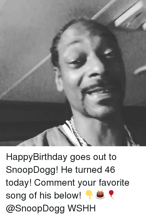 Memes, Wshh, and Today: HappyBirthday goes out to SnoopDogg! He turned 46 today! Comment your favorite song of his below! 👇🎂🎈 @SnoopDogg WSHH