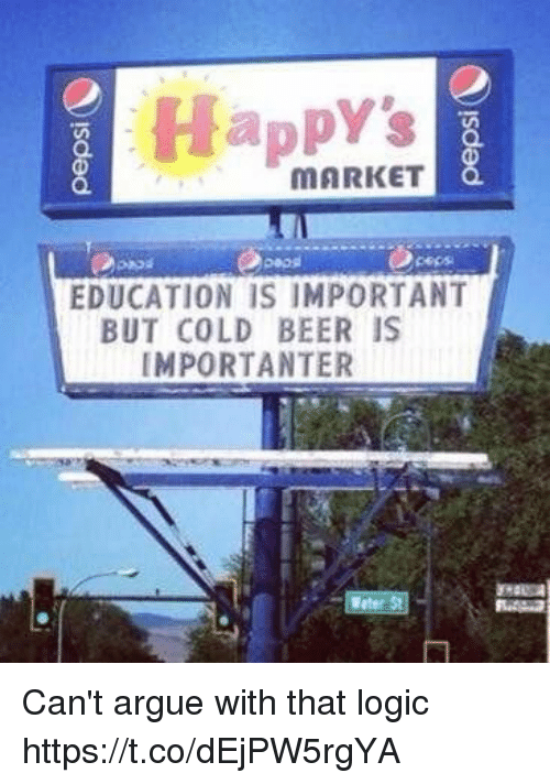 Importanter: Happy's  O.  MARKET  cepss  EDUCATION IS IMPORTANT  BUT COLD BEER IS  IMPORTANTER Can't argue with that logic https://t.co/dEjPW5rgYA