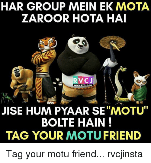 "mota: HAR GROUP MEIN EK MOTA  ZAROOR HOTA HAI  RVC J  WWW.RVCJ.COM  JISE HUM PYAAR SET TMOTU""  BOLTE HAIN  TAG YOUR MOTU FRIEND Tag your motu friend... rvcjinsta"