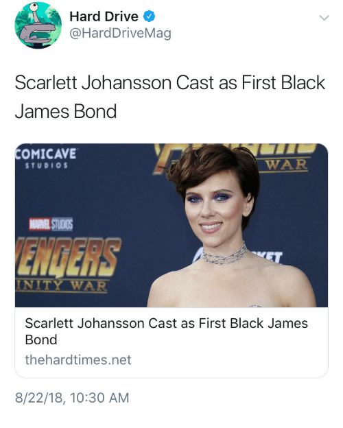 James Bond: Hard Drive  @HardDriveMag  Scarlett Johansson Cast as First Black  James Bond  COMICAVE  STUDIO  WAR  ENGERS  NITY WAR  Scarlett Johansson Cast as First Black James  Bond  thehardtimes.net  8/22/18, 10:30 AM