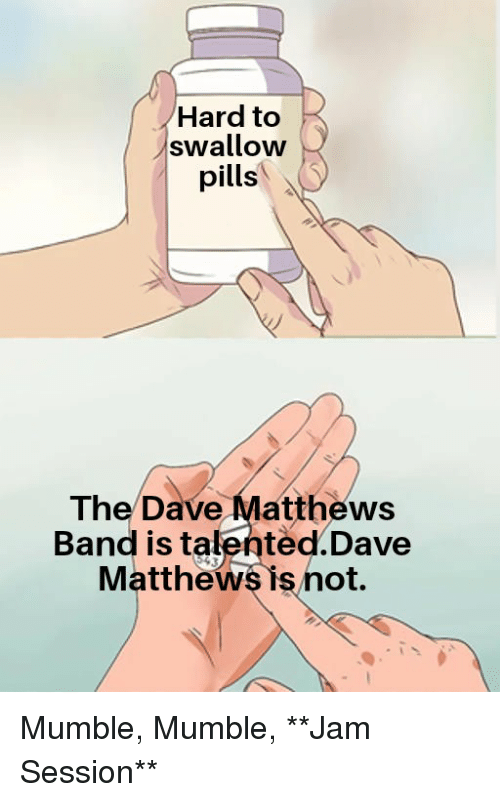 Hard to Swallow Pills the Dave Matthews Band Is talentedDave