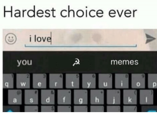 Memes, I Love You, and 🤖: Hardest choice ever  (S) i love  you  memes