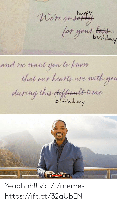Birthday, Memes, and Hearts: harpy  Weresedity  and we want you to knon  that out hearts ate with yoe  duting this difhenlttime  birthday  Dirthday  It's dtime. Yeaahhh!! via /r/memes https://ift.tt/32aUbEN