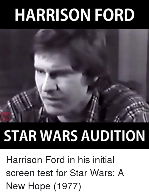 Harrison Ford, Memes, and Ford: HARRISON FORD  STAR WARS AUDITION Harrison Ford in his initial screen test for Star Wars: A New Hope (1977)