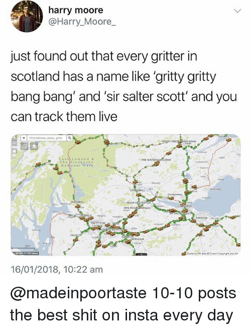 """mco: harry moore  @Harry_Moore  just found out that every gritter in  scotland has a name like 'gritty gritty  bang bang and 'sir salter scott' and you  can track them live  ▼ 