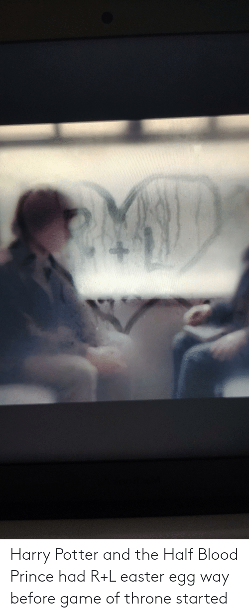 Harry Potter: Harry Potter and the Half Blood Prince had R+L easter egg way before game of throne started