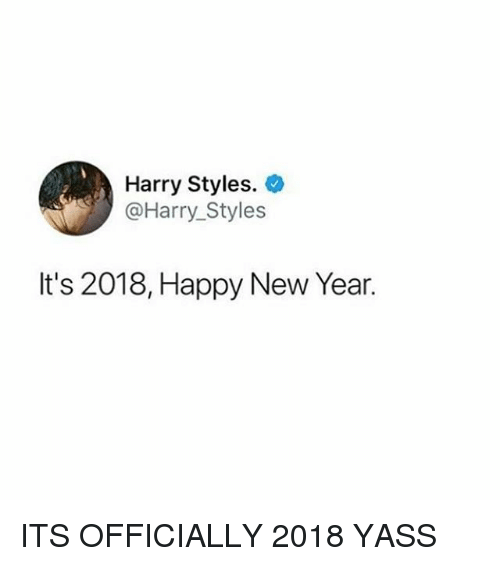 Memes, New Year's, and Happy: Harry Styles. >  @Harry_Styles  It's 2018, Happy New Year. ITS OFFICIALLY 2018 YASS
