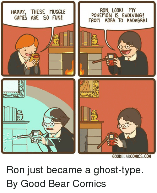 Muggle: HARRY, THESE MUGGLE  GAMES ARE SO FUN!  RON, LOOK! MY  POKEMON IS EVOLVING!  FROM ABRA TO KADABRA!  GOODBEARCOMICS.COM Ron just became a ghost-type.  By Good Bear Comics