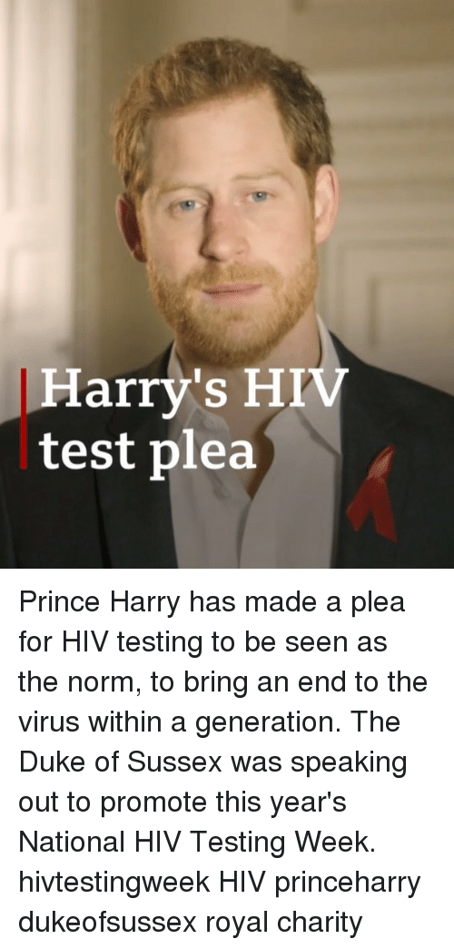 norm: Harry's HIV  test plea Prince Harry has made a plea for HIV testing to be seen as the norm, to bring an end to the virus within a generation. The Duke of Sussex was speaking out to promote this year's National HIV Testing Week. hivtestingweek HIV princeharry dukeofsussex royal charity