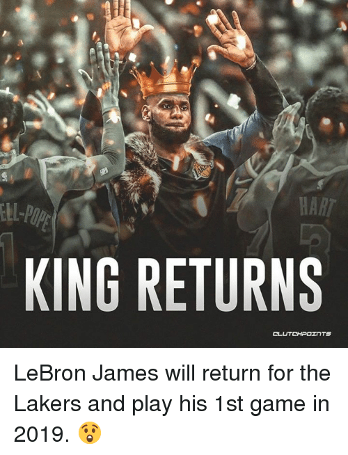 Los Angeles Lakers, LeBron James, and Game: HART  KING RETURNS LeBron James will return for the Lakers and play his 1st game in 2019. 😲