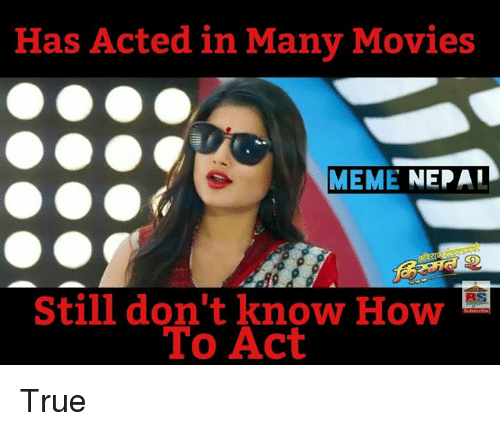 Meme, Memes, and Movies: Has Acted in Many Movies  MEME  NEPAI  Still don't know How  To Act True