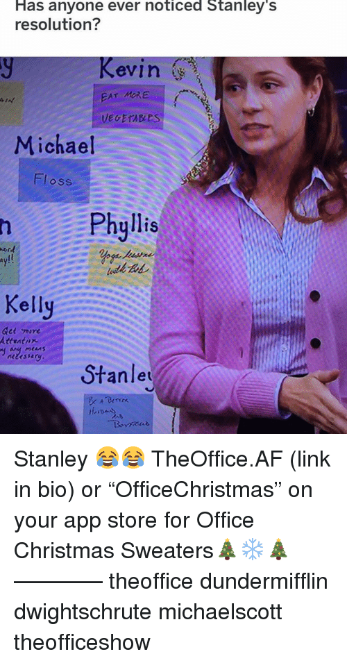 """Phyllis: Has anyone ever noticed Stanley'  resolution?  evin  EAT MRE  Michael  Floss  Phyllis  ay!!  Kelly  Gee 께re  Attratnx  Stanle Stanley 😂😂 TheOffice.AF (link in bio) or """"OfficeChristmas"""" on your app store for Office Christmas Sweaters🎄❄️🎄 ———— theoffice dundermifflin dwightschrute michaelscott theofficeshow"""
