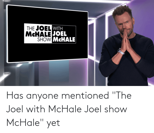 """joel: Has anyone mentioned """"The Joel with McHale Joel show McHale"""" yet"""