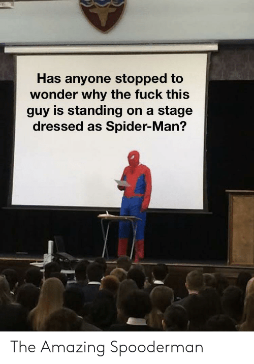 Has Anyone: Has anyone stopped to  wonder why the fuck this  guy is standing on a stage  dressed as Spider-Man? The Amazing Spooderman