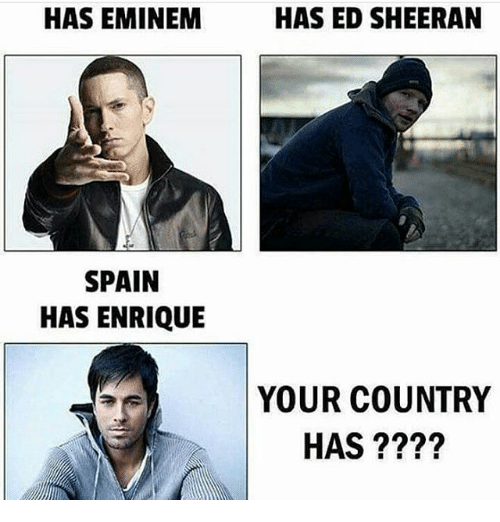 Eminem, Memes, and Ed Sheeran: HAS EMINEM  HAS ED SHEERAN  SPAIN  HAS ENRIQUE  YOUR COUNTRY  HAS ????