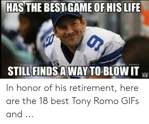 Tony Meme: HAS THE BESTIGAME OF HIS LIFE  L MEMES  STILL FINDS AWAY TO BLOWI In honor of his retirement, here are the 18 best Tony Romo GIFs and ...