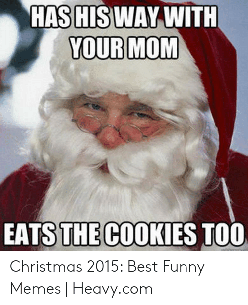merry christmas meme: HASHISWAY WITH  YOUR MOM  EATS THE COOKIES TOO Christmas 2015: Best Funny Memes | Heavy.com