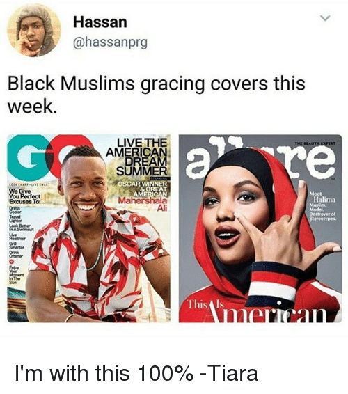 Tiara: Hassan  @hassanprg  Black Muslims gracing covers this  week  LIVE THE  AMERICAN  BEAUT  DREAMM  SUMMER  OSCARWINN  We Give  You Perfect  & GREA  ME  Meet  Maeshe  Halima  MusEm  Ali  Travel  Uighter  Destroyer of  Stereotypes  n The  Sun  This Is I'm with this 100% -Tiara