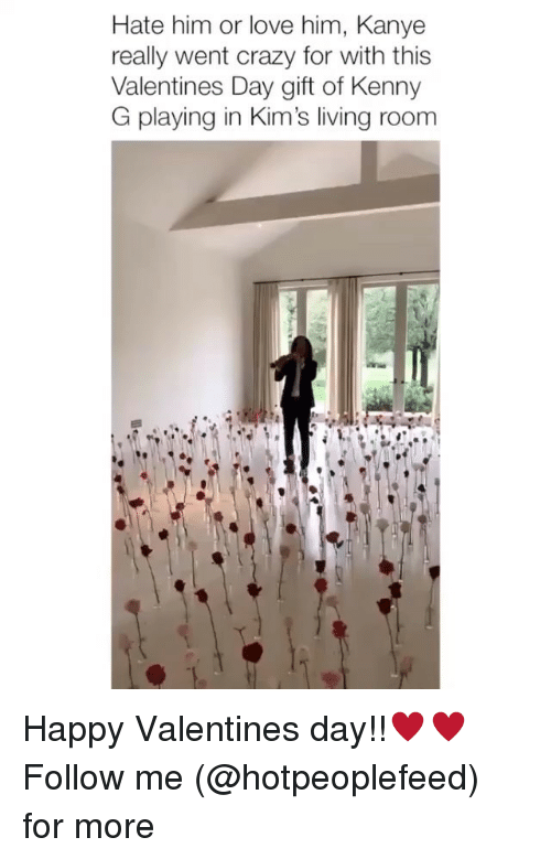 Crazy, Kanye, and Love: Hate him or love him, Kanye  really went crazy for with this  Valentines Day gift of Kenny  G playing in Kim's living roonm Happy Valentines day!!♥️♥️ Follow me (@hotpeoplefeed) for more