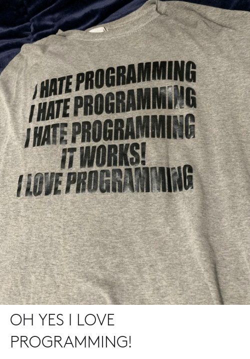 works: /HATE PROGRAMMING  T HATE PROGRAMMING  I HATE PROGRAMMING  IT WORKS!  TLOVE PROGRAMMING OH YES I LOVE PROGRAMMING!