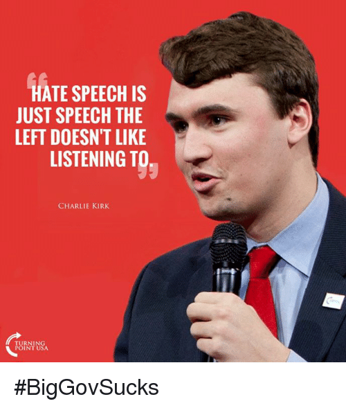 Inting: HATE SPEECH IS  JUST SPEECH THE  LEFT DOESN'T LIKE  LISTENING TO  CHARLIE KIRK  INT USA #BigGovSucks