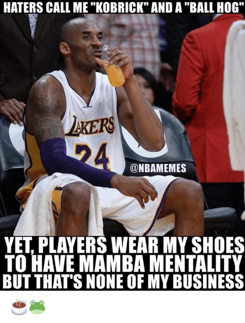 """But Thats None Of My Business: HATERS CALL ME """"KOBRICK"""" AND A """"BALL HOG""""  LKERS  @NBAMEMES  YET, PLAYERS WEAR MY SHOES  TO HAVE MAMBA MENTALITY  BUT THAT'S NONE OF MY BUSINESS ☕🐸"""