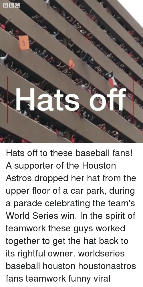 World Series: Hats Off Hats off to these baseball fans! A supporter of the Houston Astros dropped her hat from the upper floor of a car park, during a parade celebrating the team's World Series win. In the spirit of teamwork these guys worked together to get the hat back to its rightful owner. worldseries baseball houston houstonastros fans teamwork funny viral
