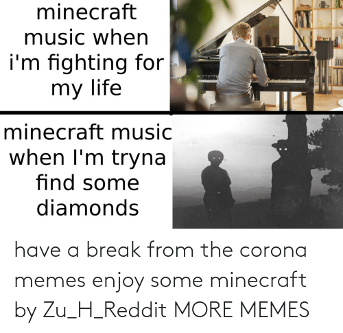 Some: have a break from the corona memes enjoy some minecraft by Zu_H_Reddit MORE MEMES