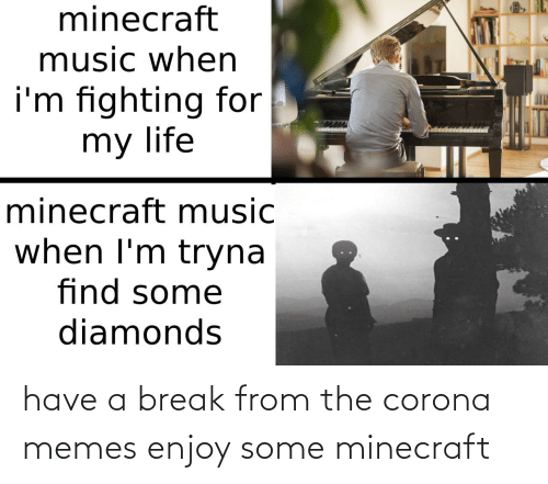 Some: have a break from the corona memes enjoy some minecraft