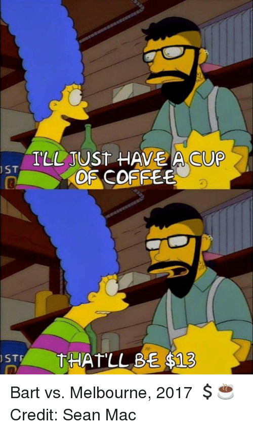 stf: HAVE A CUP  ST  Of COFFEE  STF  THAT LU BE $12 Bart vs. Melbourne, 2017 💲☕  Credit: Sean Mac