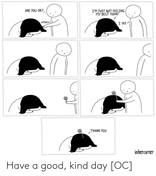 Kind: Have a good, kind day [OC]