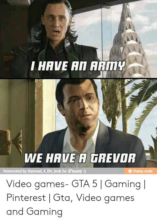 Gta 5 Memes: HAVE An ARMY  WE HAVE A GREVOR  for iFunny:) Video games- GTA 5 | Gaming | Pinterest | Gta, Video games and Gaming