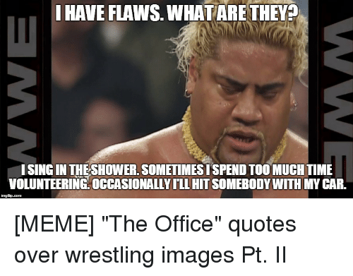 Meme The Office: HAVE FLAWS WHATARE THEY  ISING IN THESHOWER SOMETIMES SPEND TOO MUCH TIME  VOLUNTEERING OCCASIONALLY ILL HITSOMEBODY WITH MY CAR  imgfip com
